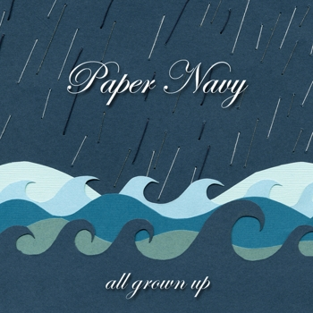 Paper Navy - All Grown Up